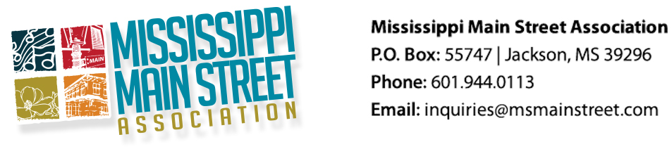 Mississippi Main Street Association | P.O. Box: 55747 | Jackson, MS 39296 | 601.944.0113 | inquiries@msmainstreet.com