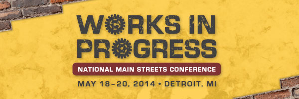 May 18-21: National Main Streets Conference in Detroit, MI